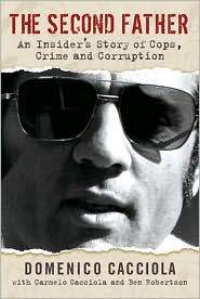 The Second Father: An Insider's Story of Cops, Crime and Corruption - Domenico Cacciola, Ben Robertson, Carmelo Cacciola