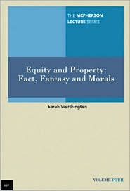 Equity and Property: Fact, Fantasy and Morals - Sarah Worthington