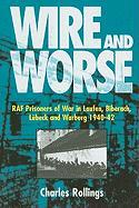 Wire and Worse: RAF Prisoners of War in Laufen, Biberach, Lubeck and Warburg, 1940-42