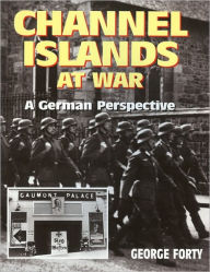 Channel Islands at War - George Forty