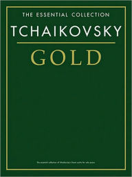 Tchaikovsky Gold: The Essential Collection - Pyotr Il'yich Tchaikovsky