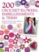 200 Crochet Flowers, Embellishments & Trims - Claire Crompton