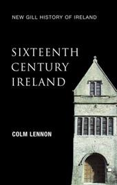 New Gill History of Ireland: Sixteenth-Century Ireland: The Incomplete Conquest - Lennon, Colm