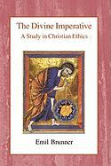 The Divine Imperative: A Study in Christian Ethics