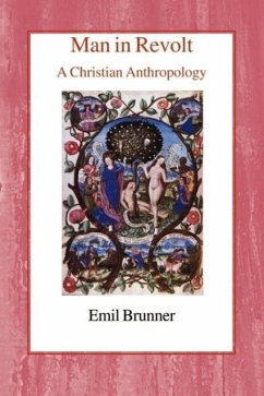 Man in Revolt: A Christian Anthropology - Brunner, Emil