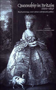 Queenship In Britain 1660-1837: Royal Patronage, Court Culture and Dynastic Politics - Clarissa Campbell Orr