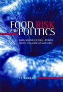 Food, Risk and Politics: Scare, Scandal and Crisis--Insights Into the Risk Politics of Food Safety