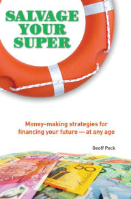 Salvage Your Super: Money-Making Strategies for Financing your Future -- at any age - Geoff Peck