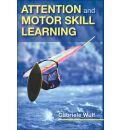 Attention and Motor Skill Learning - Gabriele Wulf