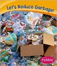 Let's Reduce Garbage! - Sara Elizabeth Nelson, Gail Saunders-Smith, Kate M. Krebs