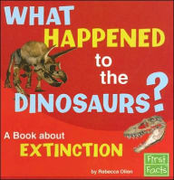 What Happened to the Dinosaurs?: A Book about Extinction - Rebecca Olien