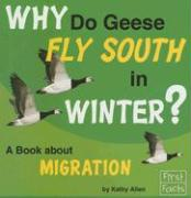 Why Do Geese Fly South in Winter?: A Book about Migration