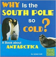 Why Is the South Pole So Cold?: A Book about Antarctica - Janeen R. Adil, Henry Brecher