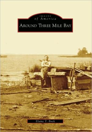 Around Three Mile Bay, New York (Images of America Series) - Elaine T. Bock