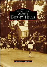Around Burnt Hills, New York (Images Of America Series) - Katherine Q. Briaddy