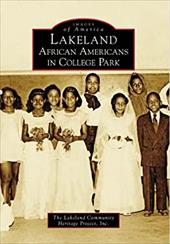 Lakeland: African Americans in College Park - The Lakeland Community Heritage Project, Inc