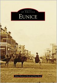 Eunice, LA (Images of America Series) - Alma Brunson Reed, Van Reed
