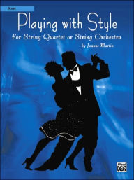 Playing with Style for String Quartet or String Orchestra: Score - Joanne Martin