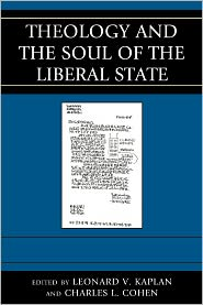 Theology and the Soul of the Liberal State - Leonard V. Kaplan, Nicholas Wolterstorff, David Novak, Leonard Kaplan, Aviezer Ravitzky, Ayesha Jalal, Arnold M. Eisen, Charles