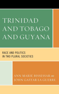 Trinidad and Tobago and Guyana: Race and Politics in Two Plural Societies - Ann Marie Bissessar