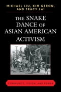 The Snake Dance Of Asian American Activism: Community, Vision and Power - Liu