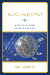 God and Money: A Theology of Money in a Globalizing World - Nimi Wariboko
