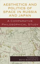 Aesthetics and Politics of Space in Russia and Japan: A Comparative Philosophical Study - Botz-Bornstein, Thorsten
