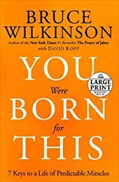 You Were Born for This: 7 Keys to a Life of Predictable Miracles - Wilkinson, Bruce / Kopp, David