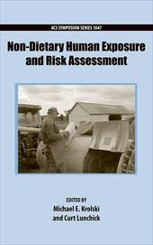 Non-Dietary Human Exposure and Risk Assessment - Krolski, Michael / Lunchick, Curt