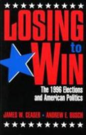 Losing to Win: The 1996 Elections and American Politics - Ceaser, James W. / Busch, Andrew