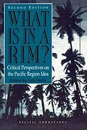 What Is in a Rim?: Critical Perspectives on the Pacific Region Idea: Critical Perspectives on the Pacific Region Idea