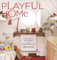 Playful Home: Creative Style Ideas for Living with Kids - Andrew Weaving