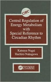 Central Regulation of Energy Metabolism with Special Reference to Circadian Rhythm - Katsuya Nagai, Hachiro Nakagawa