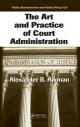 Art and Practice of Court Administration - Alexander B. Aikman