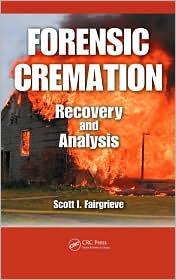 Forensic Cremation Recovery and Analysis - Scott I. Fairgrieve
