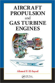 Aircraft Propulsion and Gas Turbine Engines - Ahmed F. El-Sayed