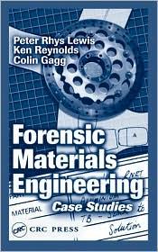 Forensic Materials Engineering: Case Studies - Peter Rhys Lewis, Ken Reynolds, Colin Gagg