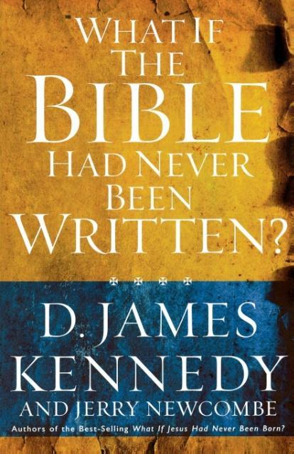 What if the Bible had Never been Written als Taschenbuch von D. James Kennedy - Thomas Nelson Publishers