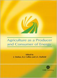 Agriculture as a Producer and Consumer of Energy - Joe Outlaw, James Duffield, Keith Collins, K. J. Collins (Editor), J. A. Duffield (Editor)