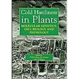 Cold Hardiness in Plants: Molecular Genetics, Cell Biology and Physiology - Collectif