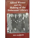 Alfred Wiener and the Making of the Holocaust Library - Ben Barkow