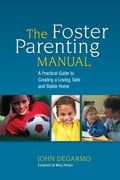 The Foster Parenting Manual - John DeGarmo, Mary Perdue