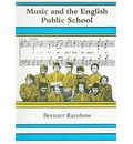 Music and the English Public School - Bernarr Rainbow