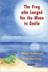 The Frog Who Longed for the Moon to Smile: A Story for Children Who Yearn for Someone They Love - Margot Sunderland