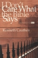 I Don't Care What the Bible Says - Kenneth Cauthen