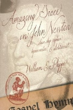 Amazing Grace in John Newton: Slave-Ship Captain, Hymnwriter, and Abolitionist - Phipps, William E.