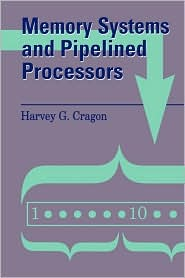 Memory Systems And Pipelined Processors - Harvey G. Cragon