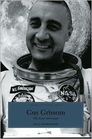 Gus Grissom: The Lost Astronaut - Ray E. Boomhower