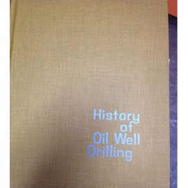 History of Oil Well Drilling - J. E. Brantly