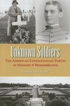 Unknown Soldiers: The American Expeditionary Forces in Memory and Remembrance - Herausgeber: Snell, Mark A.